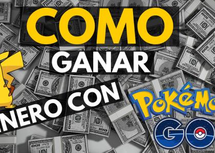 Ganar Dinero Con Pokémon Go