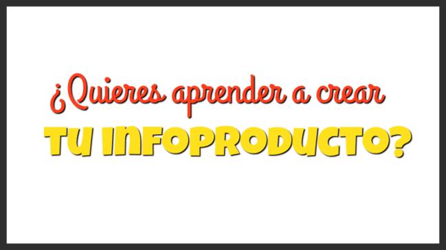 ¿Quieres aprender a crear tu infoproducto?
